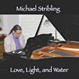 echange, troc Michael Stribling - Love Light & Water