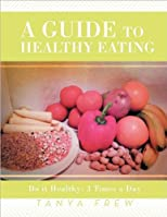 A Guide to Healthy Eating: Do it Healthy: 3 Times a Day