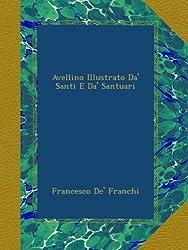 Avellino Illustrato Da' Santi E Da' Santuari