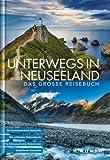 KUNTH Bildband Unterwegs in Neuseeland: Das große Reisebuch (KUNTH Unterwegs in ...)