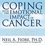 Coping with the Emotional Impact of Cancer: How to Become an Active Patient | Neil A. Fiore