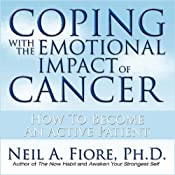 Coping with the Emotional Impact of Cancer: How to Become an Active Patient | [Neil A. Fiore]