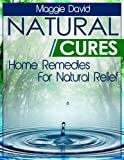 Natural Cures: Home Remedies For Natural Relief