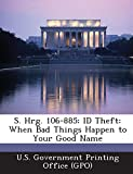 S. Hrg. 106-885: ID Theft: When Bad Things Happen to Your Good Name