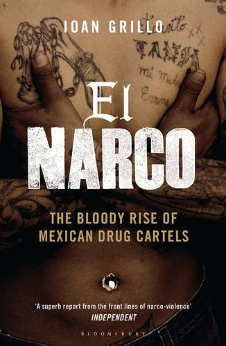 El Narco: The Bloody Rise of Mexican Drug Cartels