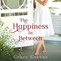 The Happiness in Between: A Novel Audiobook by Grace Greene Narrated by Shannon McManus