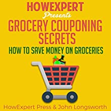 Grocery Couponing Secrets: How to Save Money on Groceries Audiobook by  HowExpert Press, John Longsworth Narrated by Matyas Job Gombos