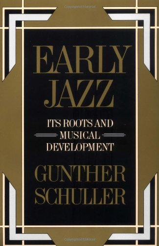 Early Jazz: Its Roots and Musical Development (History of...