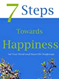 7 Steps Towards Happiness (- Be Happy Now)