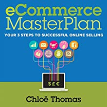 eCommerce MasterPlan 1.8: Your 3 Steps to Successful Online Selling (       UNABRIDGED) by Chloe Thomas Narrated by Matt Young