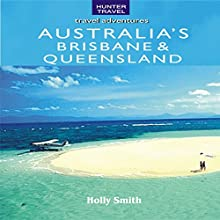 Australia's Brisbane & Queensland (       UNABRIDGED) by Holly Smith Narrated by Kay Nazarchyk