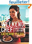 The Weekend Chef: Easy Food for Lazy...