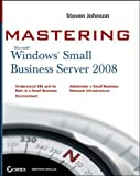 Steven Johnson Mastering Microsoft Windows Small Business Server 2008