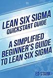 Lean Six Sigma QuickStart Guide: A Simplified Beginners Guide To Lean Six Sigma (Lean Six Sigma, Lean Six Sigma Healthcare, Lean Six Sigma Black Belt)
