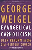 Evangelical Catholicism: Deep Reform in the 21st-Century Church (0465075673) by Weigel, George