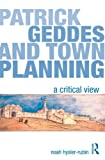 Noah Hysler-Rubin Patrick Geddes and Town Planning: A Critical View