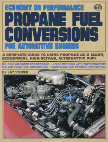 Economy or Performance Propane Fuel Conversions for Automotive Engines: A Complete Guide to Using Propane as a Clean, Economical, High-Octane, Alternative Fuel
