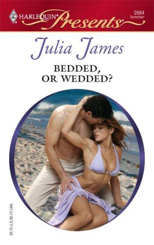 Bedded, Or Wedded? (Harlequin Presents), JULIA JAMES