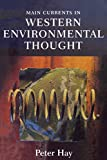 Main Currents in Western Environmental Thought: (0253215110) by Hay, Peter
