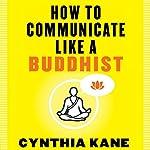 How to Communicate Like a Buddhist | Cynthia Kane
