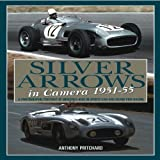 Anthony Pritchard Silver Arrows in Camera, 1951-55: A Photographic Portrait of Mercedes-Benz in sports car and Grand Prix racing 1951-55
