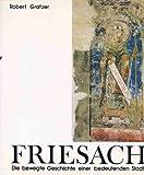 Friesach. Die bewegte Geschichte einer bedeutenden Stadt