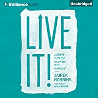 Live It!: Achieve Success by Living with Purpose (       UNABRIDGED) by Jairek Robbins Narrated by Jairek Robbins