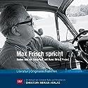 Max Frisch spricht Hörbuch von Max Frisch Gesprochen von: Max Frisch