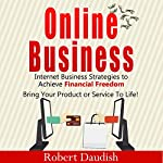 Online Business: Internet Business Strategies to Achieve Financial Freedom | Robert Daudish