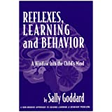 Reflexes, Learning And Behavior: A Window into the Child's Mind : A Non-Invasive Approach to Solving Learning & Behavior Problemspar Sally Goddard