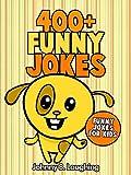 Children Books: 400+ Funny Jokes for Kids (Kids Illustrated Joke Book - Beginner Readers): Funny and Hilarious Jokes for Kids