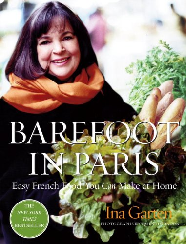 Barefoot in Paris: Easy French Food You Can Make at Home by Ina Garten