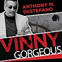 Vinny Gorgeous: The Ugly Rise and Fall of a New York Mobster (       UNABRIDGED) by Anthony M. DeStefano Narrated by R. C. Bray