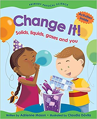 Change It!: Solids  Liquids  Gases and You (Primary Physical Science)