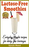 Lactose-Free Smoothies: Everyday blender recipes for dairy-free beverages