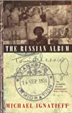 The Russian Album (0099744317) by Ignatieff, Michael