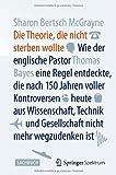 Die Theorie, die nicht sterben wollte: Wie der englische Pastor Thomas Bayes eine Regel entdeckte, die nach 150 Jahren voller Kontroversen heute aus ... nicht mehr wegzudenken ist (German Edition)