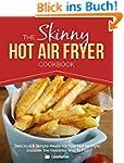The Skinny Hot Air Fryer Cookbook: De...