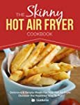 The Skinny Hot Air Fryer Cookbook: De...