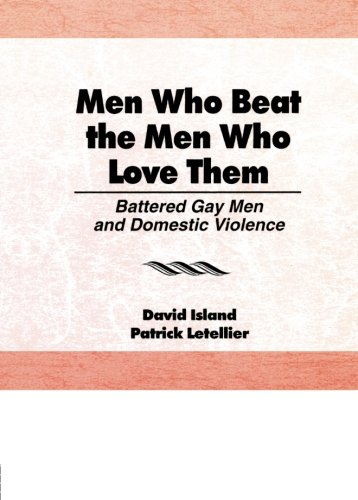 Men Who Beat the Men Who Love Them: Battered Gay Men and Domestic Violence (Haworth Gay & Lesbian Studies) (Alternatives To Domestic Violence compare prices)