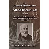 The Jesuit Relations and Allied Documents, Travels and Explorations of the Jesuit Missionaries in New France 1610 - 1791