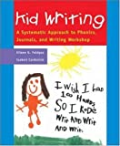 Kid Writing: A Systematic Approach to Phonics, Journals, and Writing Workshop (Professional Development)