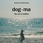 Dog-Ma: The Zen of Slobber | Barbara Boswell Brunner