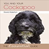You and Your Cockapoo: The Essential Guide (You and Your (Hubble & Hattie))