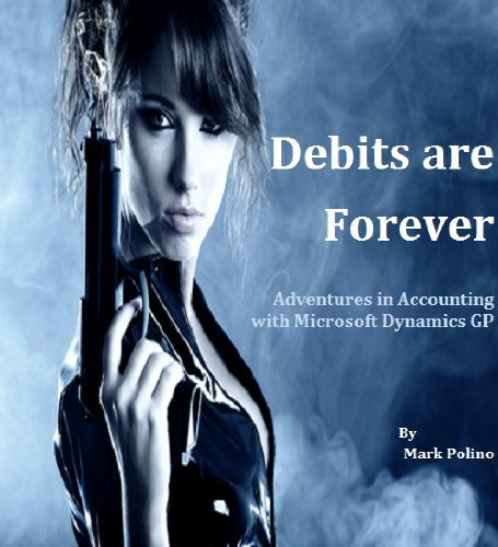 Debits are Forever (Adventures in Accounting with Microsoft Dynamics GP)
