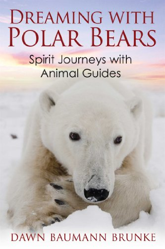 Dreaming with Polar Bears: Spirit Journeys with Animal Guides