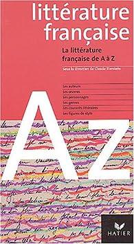 Litt�rature fran�aise de A � Z, 2004 par Claude Eterstein