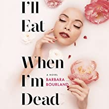 I'll Eat When I'm Dead Audiobook by Barbara Bourland Narrated by Eileen Stevens