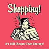 BCreative Shopping! Its Still Cheaper Than Therapy! (Officially Licensed) Poster Small 12 X 12 Inches