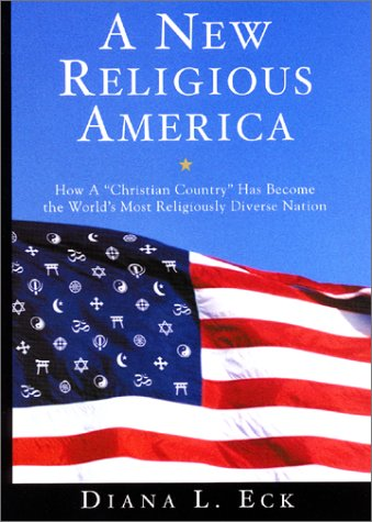 A New Religious America: How a 'Christian Country' Has Become the World's Most Religiously Diverse Nation, Diana L. Eck